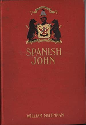 Spanish John. Being a Memoir, now first published in complete form of the early life and adventures...