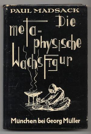 Die metaphysische Wachsfigur oder Auf Geisterfang mit: Madsack, Paul