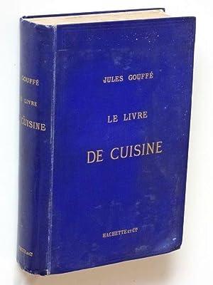 Le livre de cuisine. Comprenant la cuisine: Gouffe, Jules