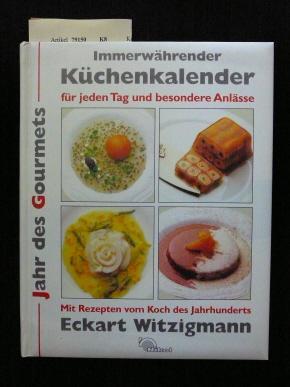 Immerwährender Küchenkalender für jeden Tag und besondere Anlässe. mit Rezepten vom Koch des Jahrhunderts Eckart Witzigmann. o.A.