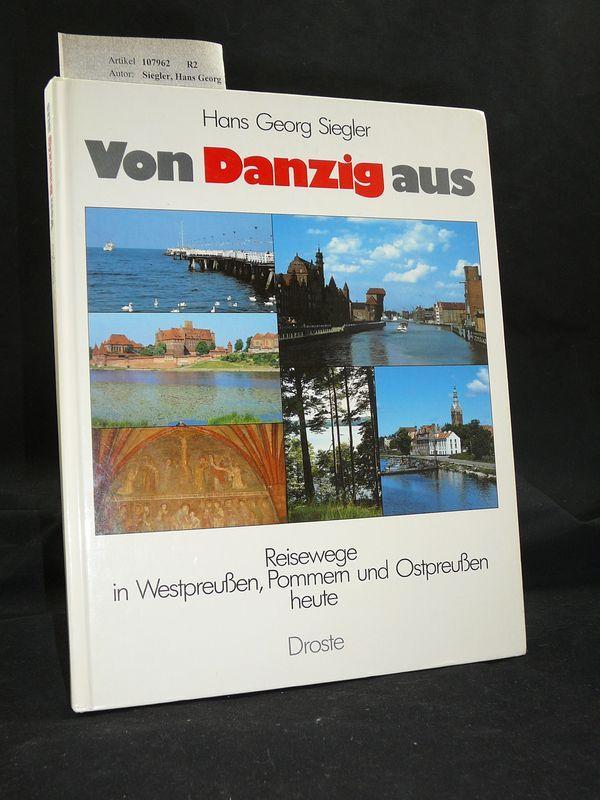 Von Danzig aus. Reisewege in Westpreußen, Pommern: Siegler, Hans Georg.