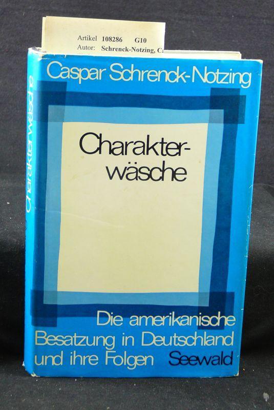 Charakterwäsche. Die amerikanische Besatzung in Deutschland und: Schrenck-Notzing, Caspar.