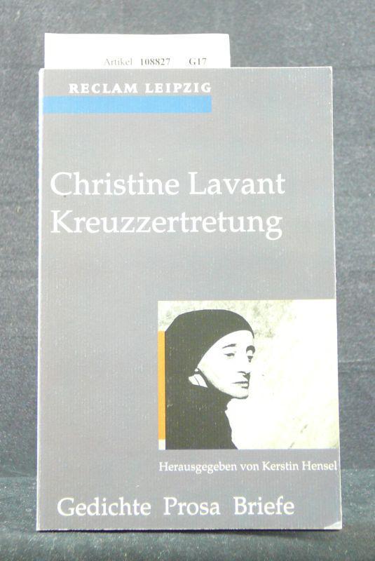 Kreuzzertretung. Gedichte, Prosa, Briefe- Herausgegeben von Kerstin Hensel. 1. Auflage. - Lavant, Christine.