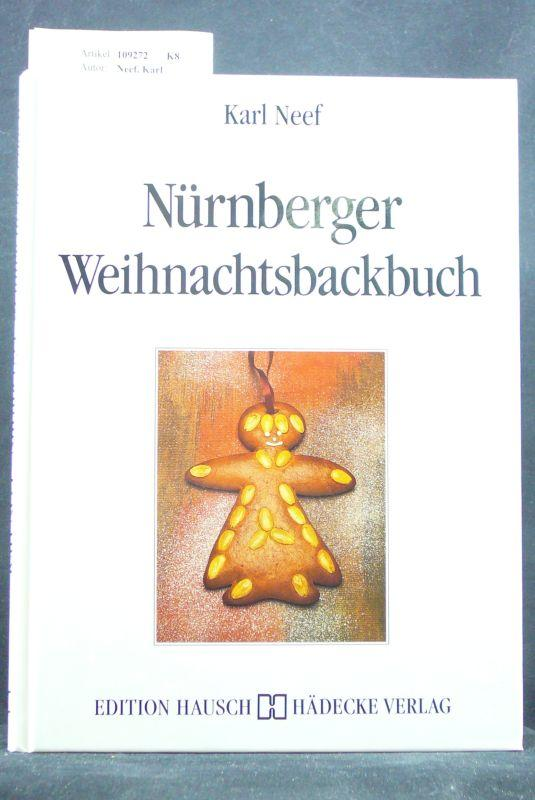 Nürnberger Weihnachtsbackbuch. Plätzchen, Lebkuchen & Pralinen Konditor-Rerzepte: Neef, Karl.