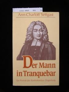 Der Mann in Tranquebar. Ein Porträt des Bartholomäus Ziegenbalg