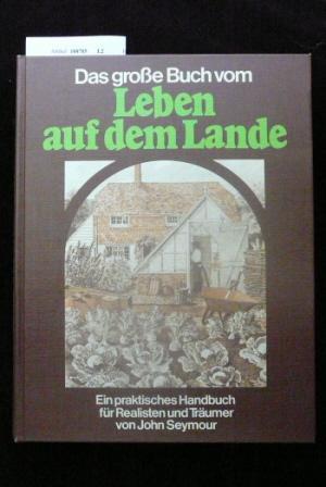 Leben Auf Dem Lande Ein Praktisches Handbuch Für Realisten Und