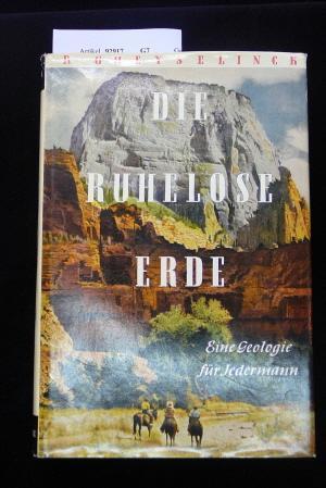 Die Ruhelose Erde. Eine Geologie für Jedermann: Gheyselinck, R.