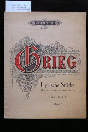 Lyrische Stücke Heft VI, No. 1-3, Opus 57. Pianoforte, Edition Peters No. 2657.