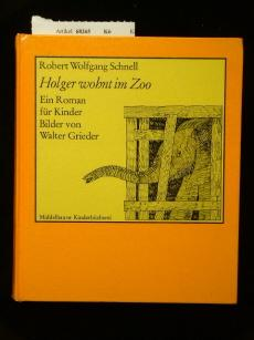 Holger wohnt im Zoo. Ein Roman für: Schnell, Robert Wolfgang.