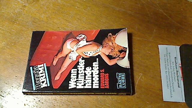 Wenn Künstlerhände morden : Kriminalroman aus d. Amerikan. [Übertr. ins Dt. von Richard Wunderer], Bastei Lübbe ; Nr. 32070 : Razzia-Krimi