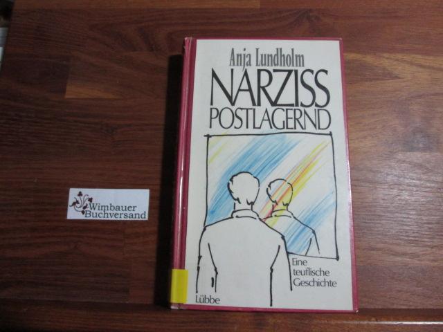 Narziss postlagernd : e. teufl. Geschichte. - Lundholm, Anja