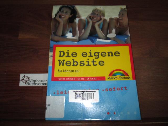 Die eigene Website : Sie können es!. ; Christian Wenz - Hauser, Tobias und Christian Wenz