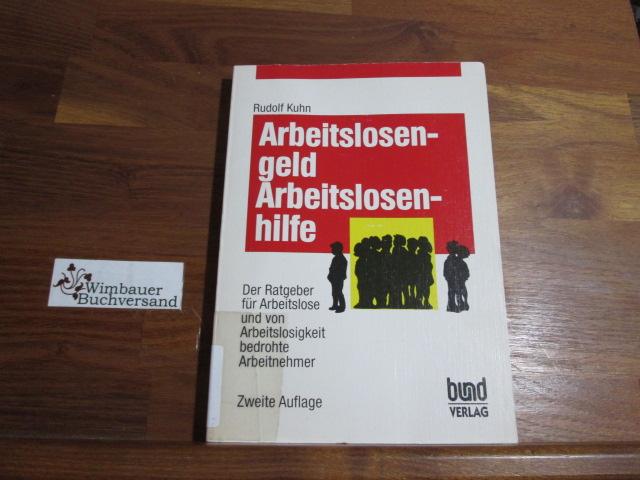 Arbeitslosengeld, Arbeitslosenhilfe : der Ratgeber für Arbeitslose: Kuhn, Rudolf :