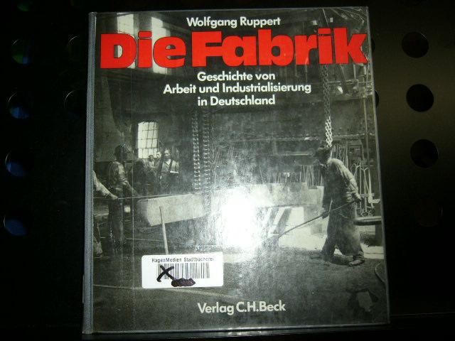 die fabrik geschichte von arbeit und industrialisierung in deutschland von ruppert zvab. Black Bedroom Furniture Sets. Home Design Ideas