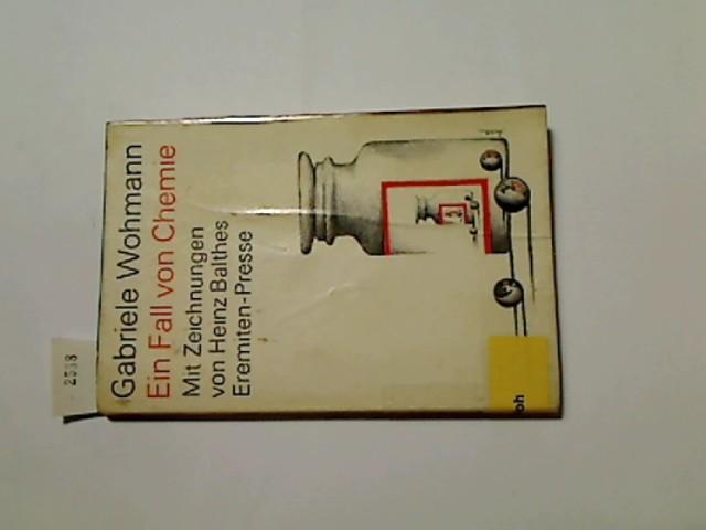 Ein Fall von Chemie : Erzählung. Gabriele Wohmann. Mit Offsetlithographien von Heinz Balthes, Broschur ; 65
