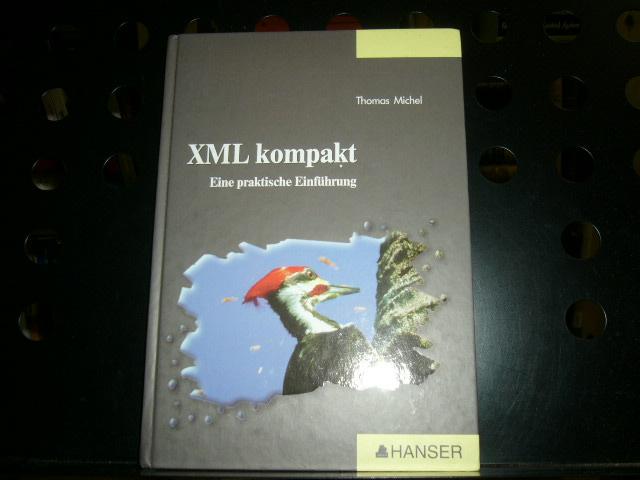 XML kompakt - Eine praktische Einführung: Michel, Thomas :