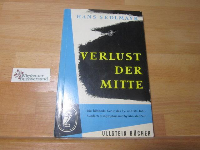 Verlust der Mitte : Die bildende Kunst: Sedlmayr, Hans :