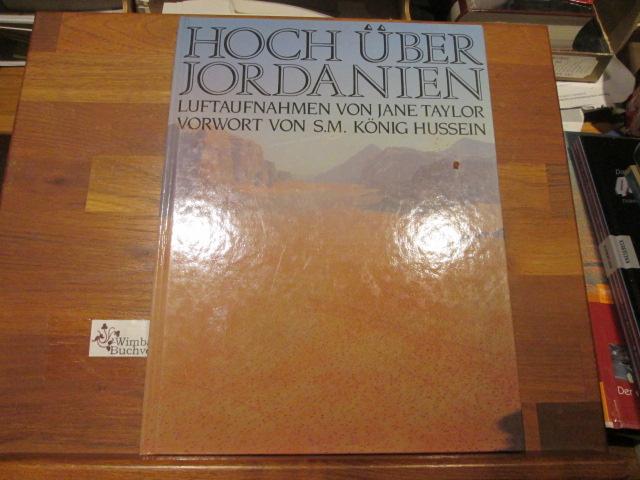 Hoch über Jordanien. Luftaufnahmen von Jane Taylor. Vorwort von S.M. König Hussein - Taylor, Jane