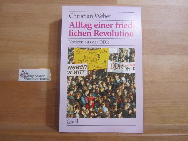 Alltag einer friedlichen Revolution : Notizen aus: Weber, Christian :