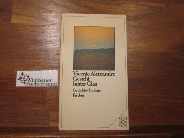 Gesicht hinter Glas : Gedichte, Dialoge. Dt.: Aleixandre, Vicente :