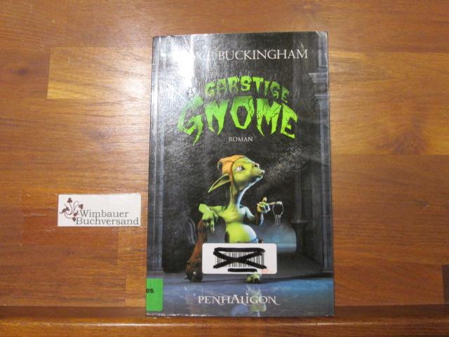 Garstige Gnome : Roman. Royce Buckingham. Aus dem amerikan. Engl. von Joannis Stefanidis - Buckingham, Royce Scott (Verfasser) und Joannis (Übersetzer) Stefanidis