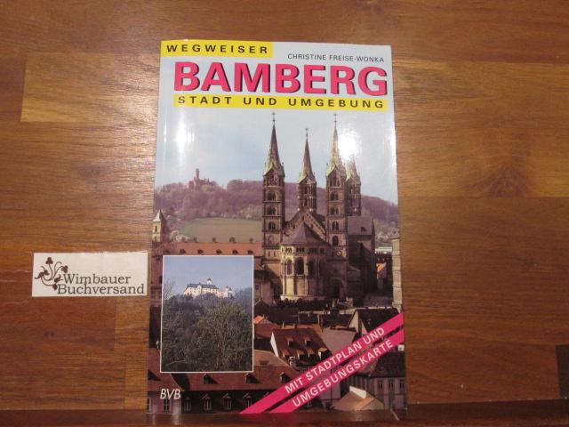 Bamberg : Stadt und Umgebung ; [mit Stadtplan und Umgebungskarte]. Christine Freise-Wonka / Wegweiser - Freise-Wonka, Christine (Verfasser)