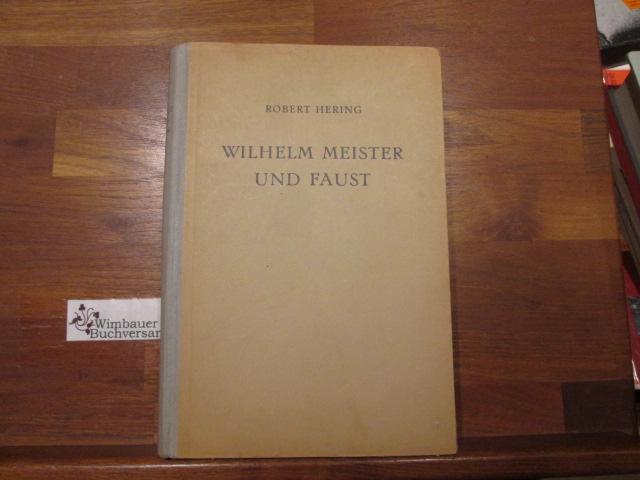 Wilhelm Meister und Faust und ihre Gestaltung: Hering, Robert (Verfasser)