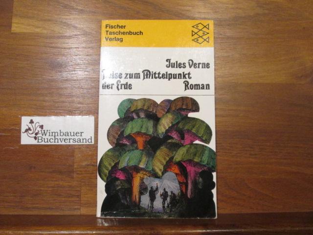 Reise zum Mittelpunkt der Erde : Roman. [Neu übers. u. eingerichtet von Joachim Fischer], [Werke in 20 Bänden / Jules Verne] Fischer-Taschenbücher ; 1 - Verne, Jules