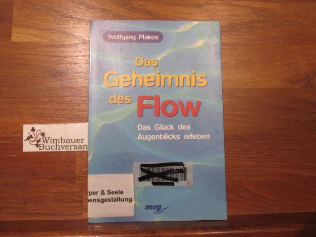 Das Geheimnis des Flow : das Glück des Augenblicks erleben. Wolfgang Plakos / MVG-Paperbacks ; 08689
