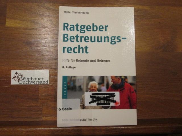 Ratgeber Betreuungsrecht : Hilfe für Betreute und Betreuer. von Walter Zimmermann / dtv ; 5604 : Beck-Rechtsberater - Zimmermann, Walter (Verfasser)
