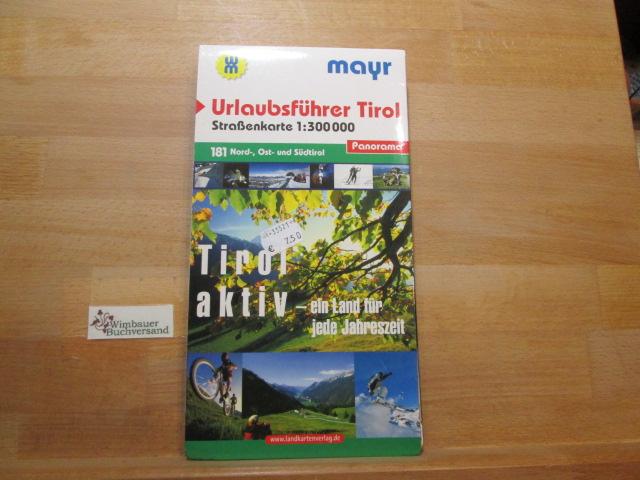 Urlaubsführer Tirol : Nord-, Ost- und Südtirol ; Tirol aktiv - ein Land für jede Jahreszeit. Mayr ; 181