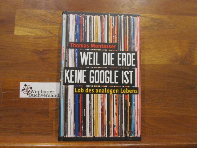 Weil die Erde keine Google ist : Lob des analogen Lebens. - Montasser, Thomas