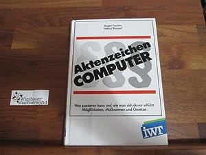 Aktenzeichen Computer : was passieren kann und: Fausten, Jürgen und