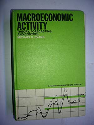 Macroeconomic Activity. Theory, Forecasting, and Control. An: Evans, Michael K.