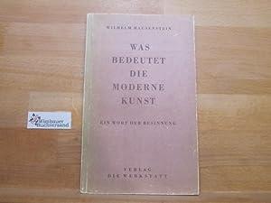 Was bedeutet die moderne Kunst : Ein: Hausenstein, Wilhelm :