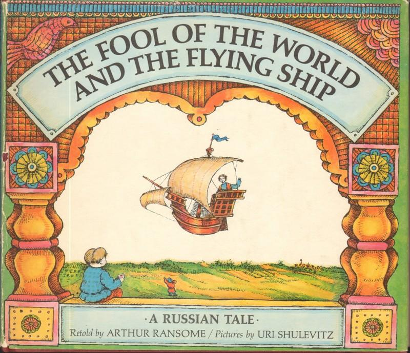THE FOOL OF THE WORLD AND THE FLYING SHIP A Russian Tale Ransome, Arthur (reteller) Hardcover