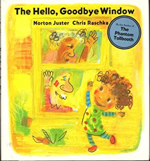 THE HELLO, GOODBYE WINDOW: Juster, Norton