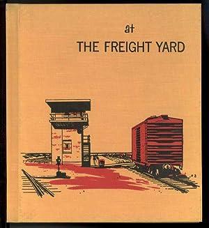 AT THE FREIGHT YARD: Stever, Dorothy Voorheis