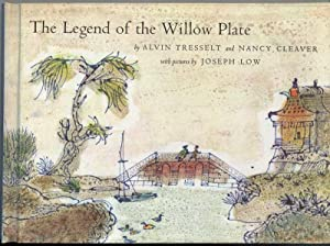 THE LEGEND OF THE WILLOW PLATE: Tresselt, Alvin and Cleaver, Nancy, Illustrated by Joseph Low