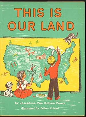 THIS IS OUR LAND: Pease, Josephine Van Dolzen, Illustrated by Esther Friend