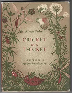 CRICKET IN A THICKET: Fisher, Aileen, Illustrated by Feodor Rojankovsky