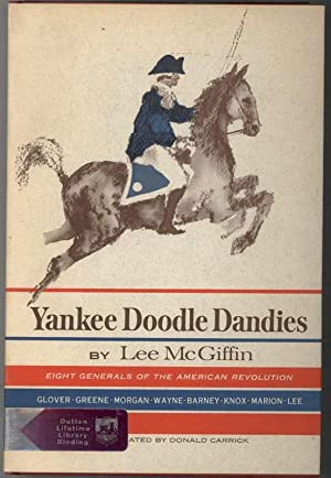 YANKEE DOODLE DANDIES Eight General of the American Revolution: McGiffin, Lee