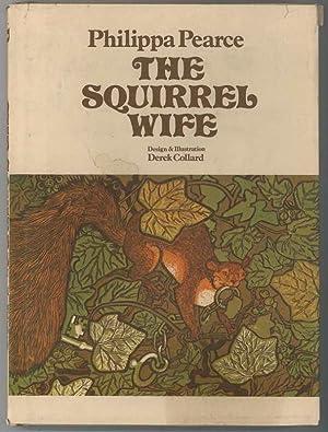 THE SQUIRREL WIFE: Pearce, Philippa, Illustrated by Derek Collard