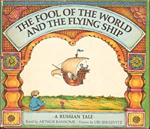 THE FOOL OF THE WORLD AND THE FLYING SHIP A Russian Tale