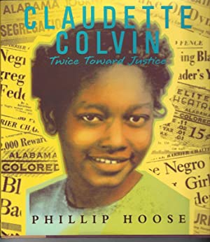 CLAUDETTE COLVIN: Twice Toward Justice ): Hoose, Phillip M
