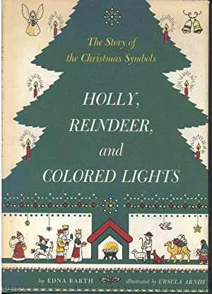 HOLLY, REINDEER AND COLORED LIGHTS The Story of Christmas Symbols