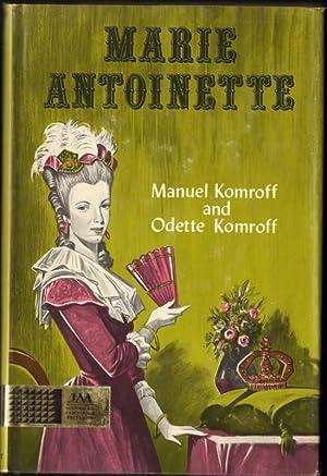 MARIE ANTOINETTE: Komroff, Manuel and Komroff, Odette