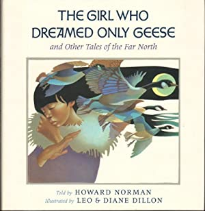 THE GIRL WHO DREAMED ONLY GEESE and Other Tales of the Far North: Norman, Howard, Illustrated by ...