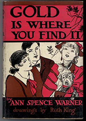 GOLD IS WHERE YOU FIND IT: Warner, Ann Spence, Illustrated by Ruth King