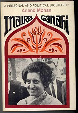 INDIRA GANDHI A Personal and Political Biography: Mohan, Anand
